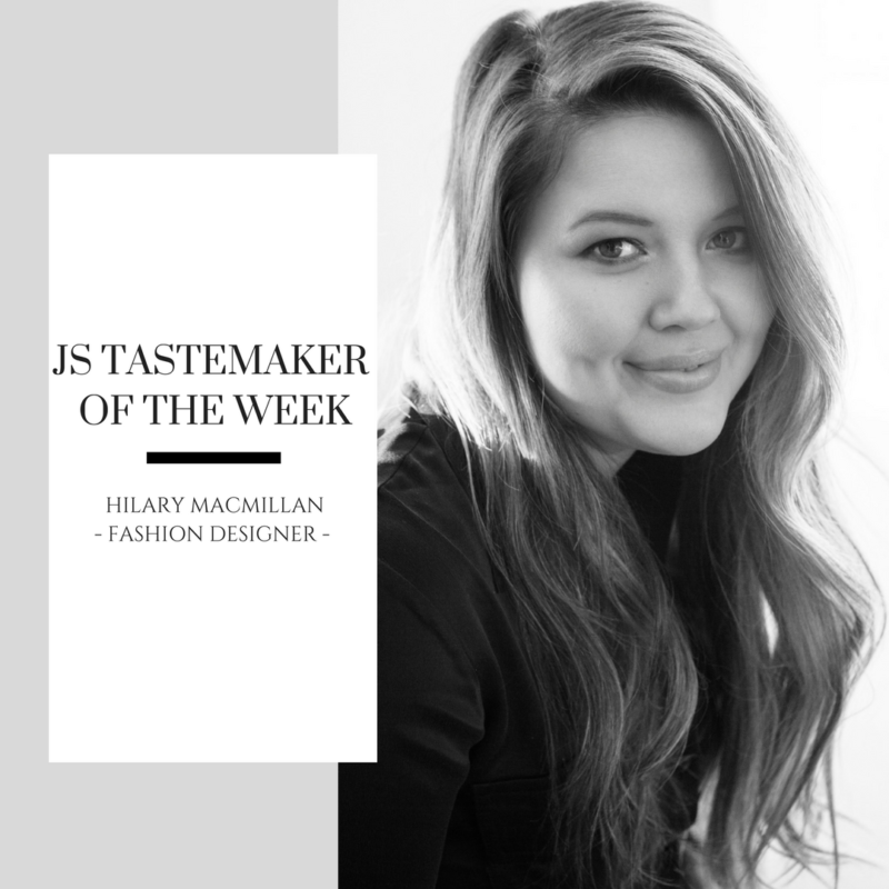 JS TASTEMAKER OF THE WEEK: HILARY MCMILLAN